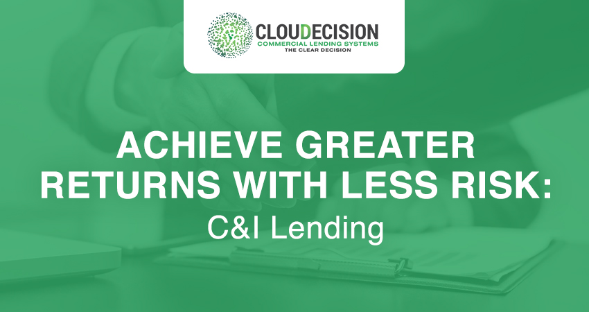 Greater Returns with Less Risk: C&I Lending