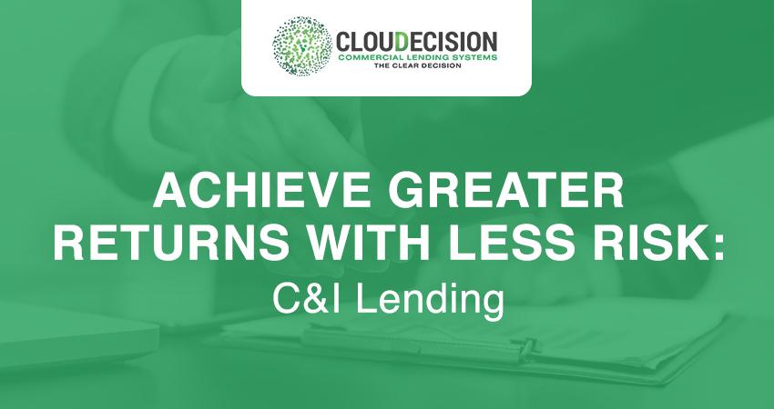 Greater Returns with Less Risk: C&I Lending